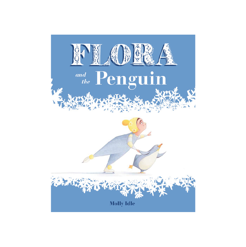Flora and the Penguin By Molly Idle - Ivy Cabin