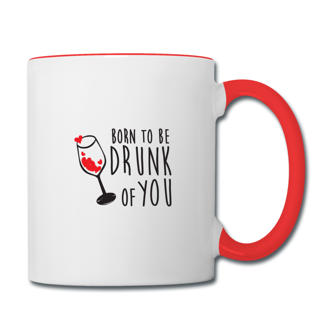 Mug Saint-Valentin DRUNK OF YOU - I'm Born To Be