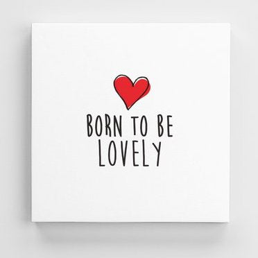 Tableau LOVELY (divers formats) - I'm Born To Be