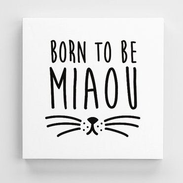 Tableau MIAOU (divers formats) - I'm Born To Be
