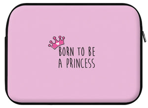 Housse ordinateur PRINCESS (divers coloris et formats) - I'm Born To Be