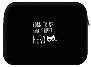 Housse ordinateur SUPERHERO (divers coloris et formats) - I'm Born To Be