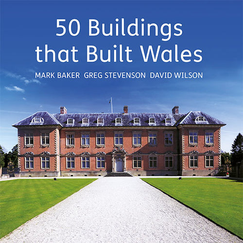 50 Buildings that Built Wales Mark Baker Greg Stevenson David Wilson published by Graffeg