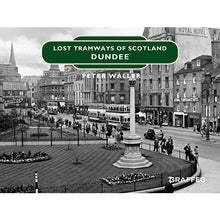 Load image into Gallery viewer, Lost Tramways: Dundee
