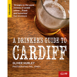 A Drinker's Guide to Cardiff Oliver Hurley photographs by Phil Jones published by Graffeg