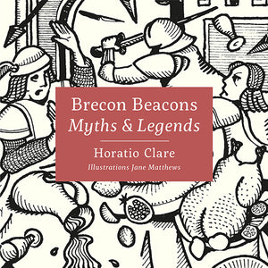 Brecon Beacons Myths and Legends Horatio Clare and Jane Matthews published by Graffeg