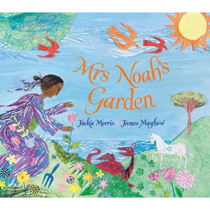 Mrs Noah's Garden by Jackie Morris and James Mayhew