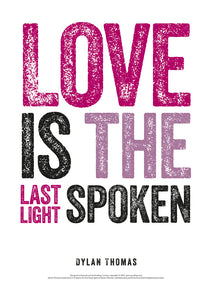 Love is the Last Light Spoken Dylan Thomas Poster