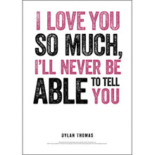 Load image into Gallery viewer, I Love You So Much Dylan Thomas Poster