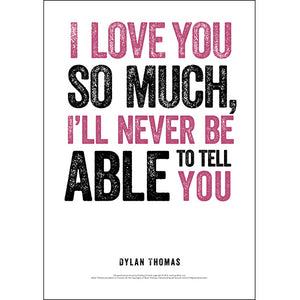 I Love You So Much Dylan Thomas Poster
