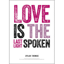Load image into Gallery viewer, Love is the Last Light Spoken Dylan Thomas Poster