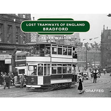 Load image into Gallery viewer, Lost Tramways of England: Bradford by Peter Waller, published by Graffeg
