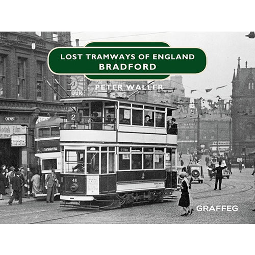 Lost Tramways of England: Bradford by Peter Waller, published by Graffeg