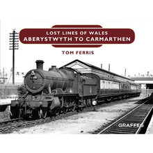 Load image into Gallery viewer, Lost Lines Aberystwyth to Carmarthen - Lost Lines of Wales series by Tom Ferris, published by Graffeg