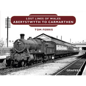 Lost Lines Aberystwyth to Carmarthen - Lost Lines of Wales series by Tom Ferris, published by Graffeg