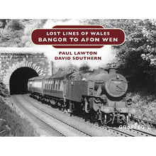 Load image into Gallery viewer, Lost Lines Bangor to Afon Wen - Lost Lines of Wales by Paul Lawton and David Southern, published by Graffeg