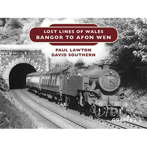 Lost Lines Bangor to Afon Wen - Lost Lines of Wales by Paul Lawton and David Southern, published by Graffeg