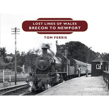 Load image into Gallery viewer, Lost Lines of Wales Brecon to Newport by Tom Ferris, published by Graffeg