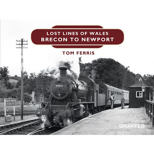 Lost Lines of Wales Brecon to Newport by Tom Ferris, published by Graffeg
