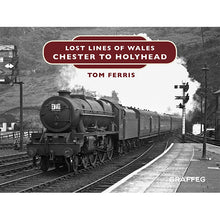 Load image into Gallery viewer, Lost Lines of Wales Chester to Holyhead by Tom Ferris, published by Graffeg