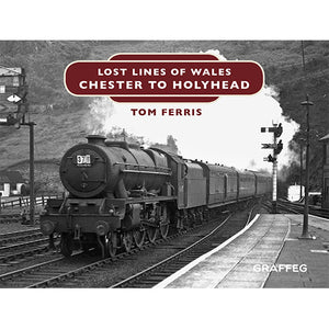 Lost Lines of Wales Chester to Holyhead by Tom Ferris, published by Graffeg