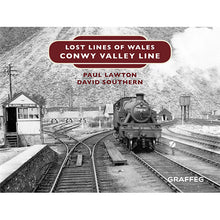 Load image into Gallery viewer, Lost Lines of Wales Conwy Valley Line by Paul Lawton and David Southern, published by Graffeg