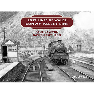 Lost Lines of Wales Conwy Valley Line by Paul Lawton and David Southern, published by Graffeg