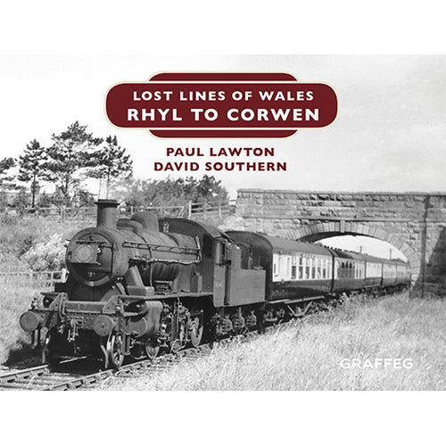 Lost Lines of Wales: Rhyl to Corwen by Paul Lawton and David Southern, published by Graffeg