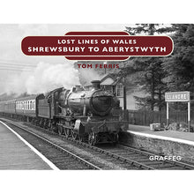 Load image into Gallery viewer, Lost Lines of Wales Shrewbury to Aberystwyth by Tom Ferris, published by Graffeg