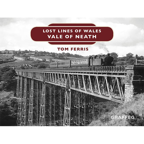 Lost Lines of Wales: Vale of Neath by Tom Ferris, published by Graffeg