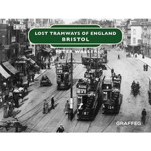 Load image into Gallery viewer, Lost Tramways of England: Bristol by Peter Waller, published by Graffeg