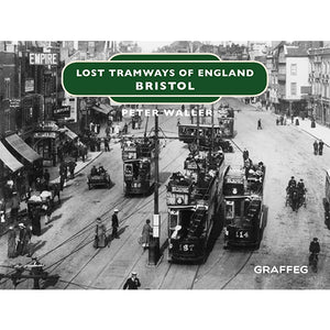 Lost Tramways of England: Bristol by Peter Waller, published by Graffeg