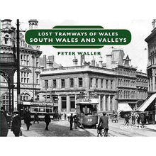 Load image into Gallery viewer, Lost Tramways: South Wales and Valleys