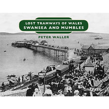 Load image into Gallery viewer, Lost Tramways: Swansea and Mumbles