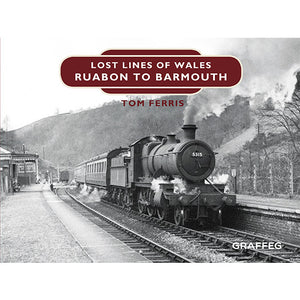 Lost Lines of Wales: Ruabon to Barmouth by Tom Ferris, published by Graffeg