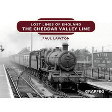 Load image into Gallery viewer, Lost Lines of England The Cheddar Valley Line by Paul Lawton, published by Graffeg