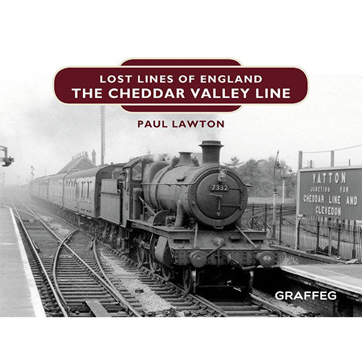 Lost Lines of England The Cheddar Valley Line by Paul Lawton, published by Graffeg