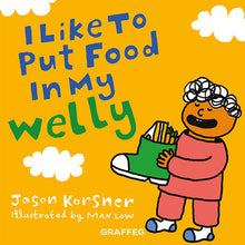 Load image into Gallery viewer, I Like to Put Food in My Welly - Jason Korsner and Max Low, published by Graffeg