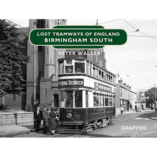 Lost Tramways of England: Birmingham South by Peter Waller, published by Graffeg