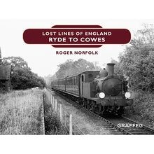 Load image into Gallery viewer, Lost Lines Ryde to Cowes - Lost Lines of England by Roger Norfolk, published by Graffeg