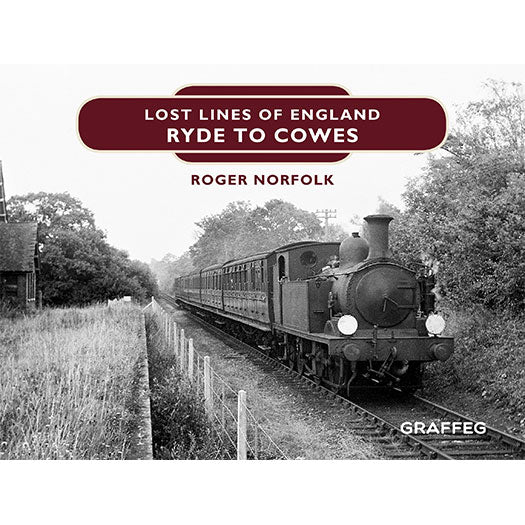 Lost Lines Ryde to Cowes - Lost Lines of England by Roger Norfolk, published by Graffeg