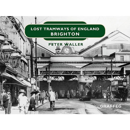Lost Tramways of England: Brighton by Peter Waller, published by Graffeg