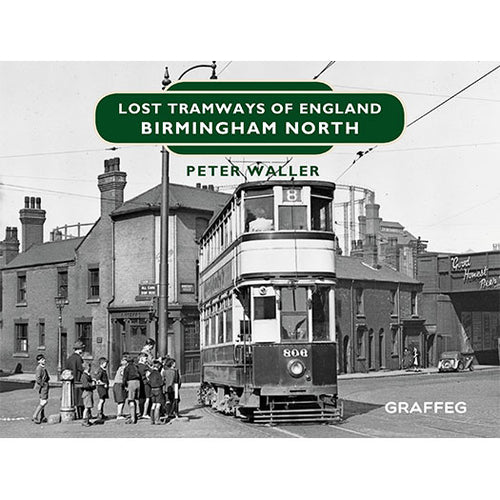 Lost Tramways of England: Birmingham North by Peter Waller, published by Graffeg