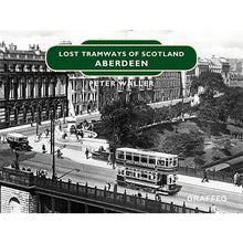 Load image into Gallery viewer, Lost Tramways of Scotland: Aberdeen by Peter Waller, published by Graffeg