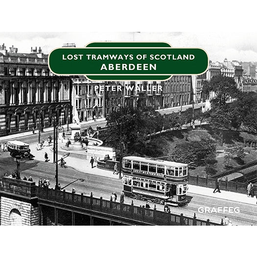 Lost Tramways of Scotland: Aberdeen by Peter Waller, published by Graffeg