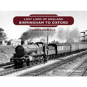 Lost Lines Birmingham to Oxford - Lost Lines of England by Roger Norfolk, published by Graffeg
