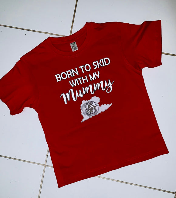 Born to Skid with Mummy - SHORT SLEEVE