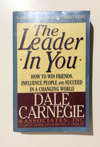 The Leader In You: How to Win Friends, Influence People and Succeed in a Changing World - Dale Carnegie, Stuart R. Levine,, Michael A. Crom - Preloved