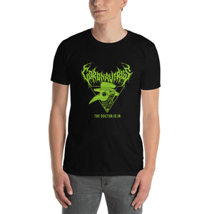 "Coronavirus ""The Doctor Is In"" Death Metal T-Shirt - Front Print Only"