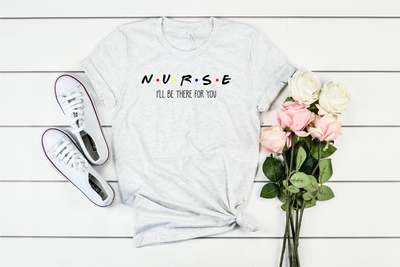 Nurse, I'll Be There For You Graphic Tee